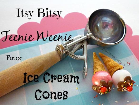 Itsy Bitsy Teenie Weenie Faux Ice Cream Cones